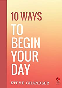 10 Ways to Begin Your Day