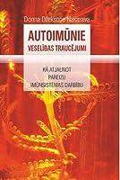 Autoimūnie veselības traucējumi: Kā atjaunot pareizu imūnsistēmas darbību