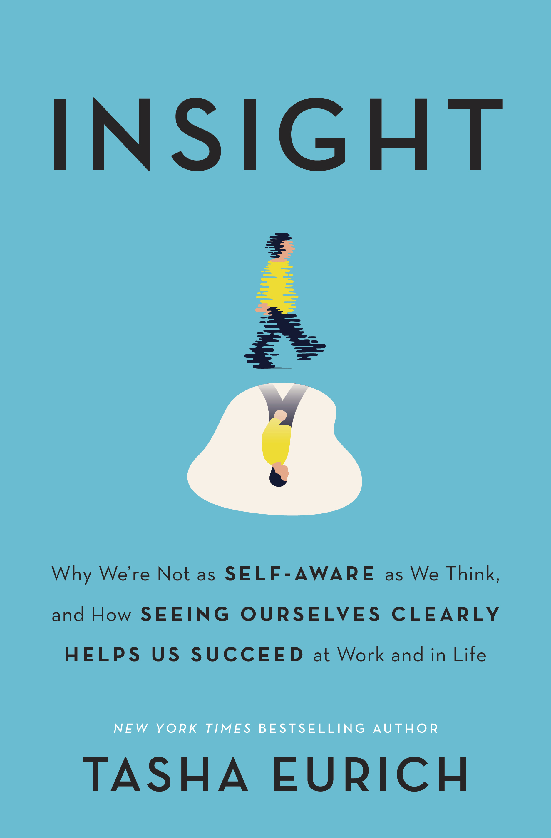 Insight-Why-We-re-Not-as-Self-Aware-as-We-Think-and-How-Seeing-Ourselves-Clnd-in-Life