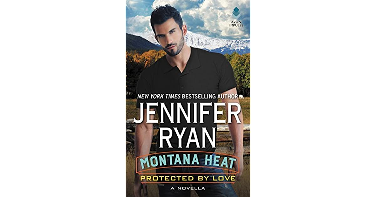 Protected by Love (Montana Heat, #0 5) by Jennifer Ryan