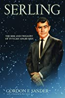 Serling: The Rise and Twilight of Television's Last Angry Man