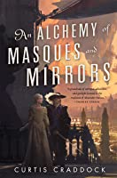 An Alchemy of Masques and Mirrors (The Risen Kingdoms #1)