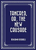 Tancred, or, The New Crusade