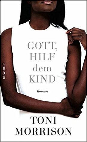 Gott, hilf dem Kind by Toni Morrison