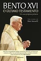 Bento XVI - o Último Testamento em suas próprias palavras
