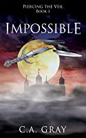 Impossible (Piercing the Veil, #3)