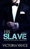 ROMANCE: An Alpha Billionaire Romance: His Slave (Book Three) (Billionaire Romance Series 3)