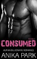 ROMANCE: An Alpha Billionaire Romance: Consumed (Book One) (Billionaire Romance Series 1)