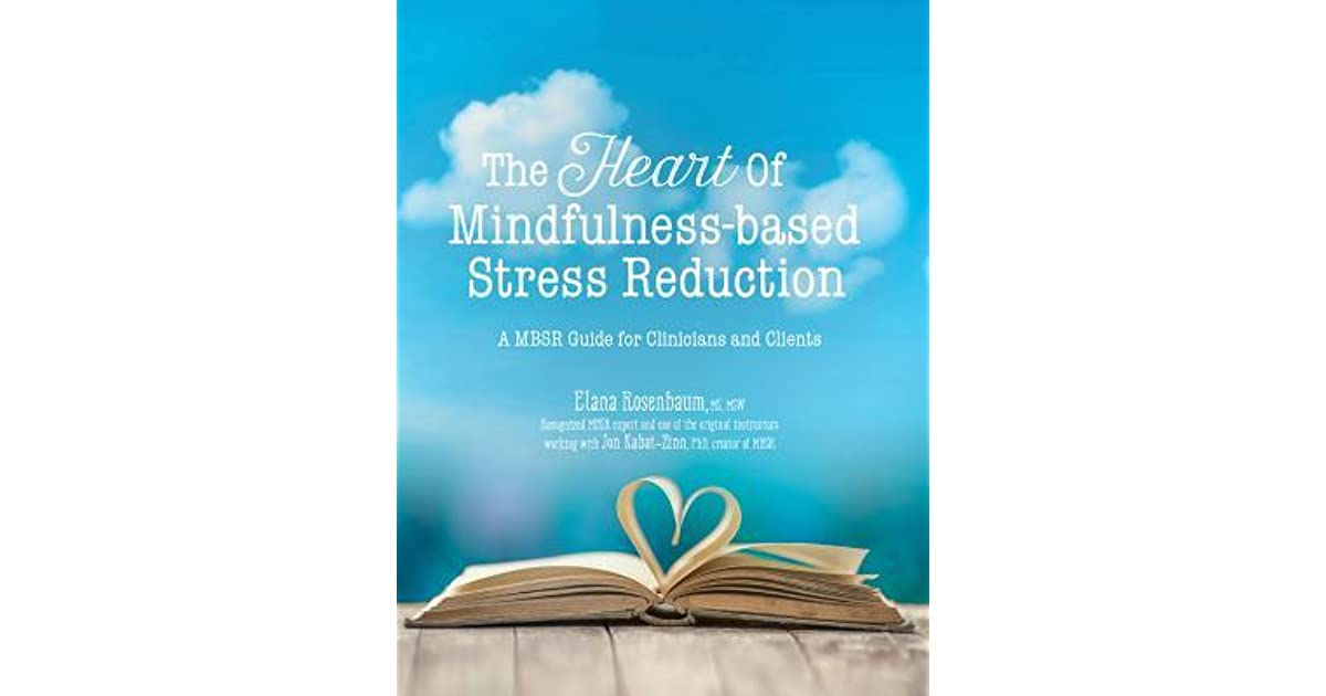 The Heart Of Mindfulness Based Stress Reduction A Mbsr Guide For
