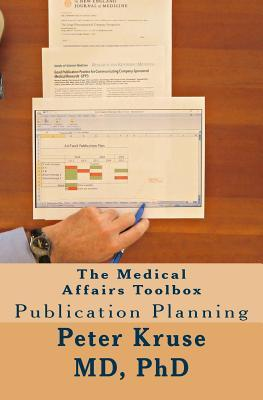 The Medical Affairs Toolbox: Publication Planning  by  Peter Kruse