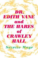 Dr. Edith Vane and the Hares of Crawley Hall