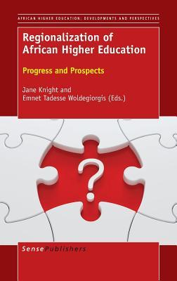 Regionalization of African Higher Education: Progress and Prospects  by  Jane Knight