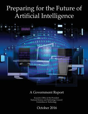 Preparing for the Future of Artificial Intelligence: A Government Report