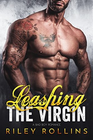 Leashing the Virgin: A Bad Boy Romance