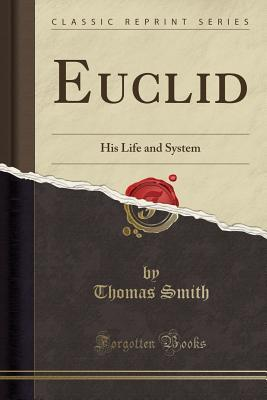 Euclid: His Life and System (Classic Reprint)