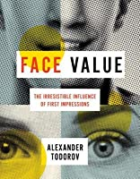 Face Value: The Irresistible Influence of First Impressions