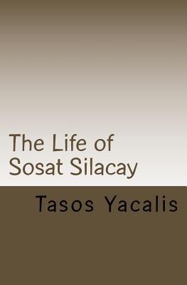 The Life of Sosat Silacay  by  Tasos Yacalis