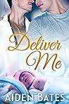 Deliver Me (Silver Oak Medical Center, #2)