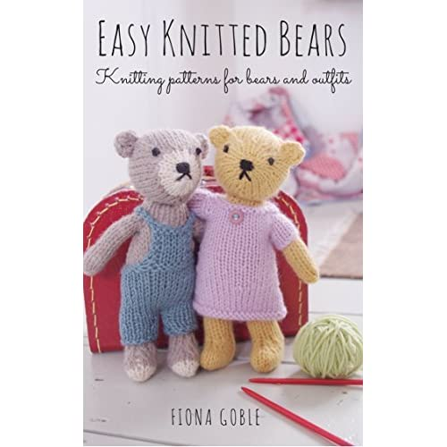476687a2dd333f Easy Knitted Bears  Knitting patterns for bears and outfits by Fiona ...