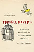 Troublemakers: Lessons in Freedom from Young Children at School