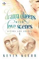 Drama Queens with Love Scenes (Actors and Angels, #1)