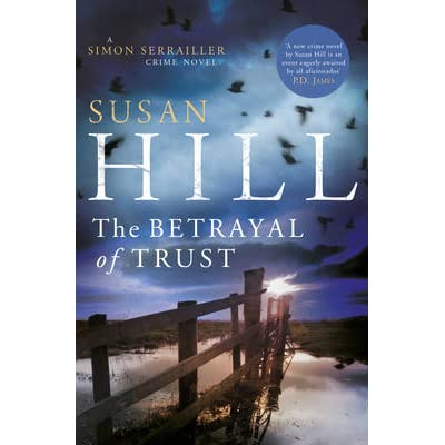The Betrayal Of Trust Simon Serrailler 6 By Susan Hill