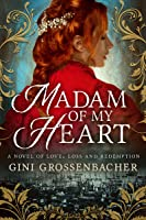 Madam of My Heart: A Novel of Love, Loss and Redemption