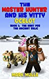 The Master Hunter and His Witty Ocelot (Book 1): The Hunt for the Ancient Relic (An Unofficial Minecraft Diary Book for Kids Ages 9 - 12 (Preteen)