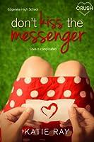 Don't Kiss the Messenger (Edgelake High School, #1)