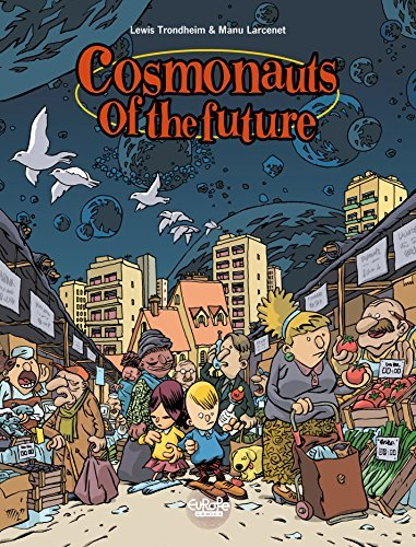 Cosmonauts of the Future - Volume 1 (Cosmonautes du futur (Les))