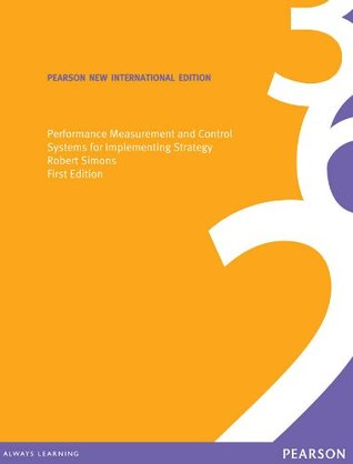 Performance Measurement and Control Systems for Implementing Strategy Text and Cases: Pearson New International Edition