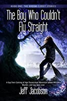 The Boy Who Couldn't Fly Straight (The Broom Closet Stories #1)