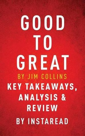 Good to Great by Jim Collins: Key Takeaways, Analysis & Review