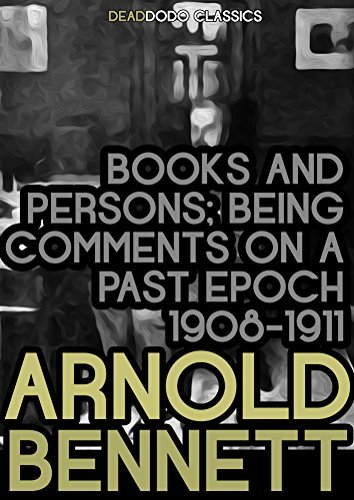 Books and Persons: Being Comments on a Past Epoch (1908-1911)  by  Arnold Bennett
