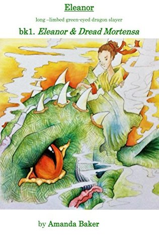 Eleanor & Dread Mortensa: Eleanor, long-limbed green-eyed dragon slayer (The Legends of Eleanor Catherine Book 1)