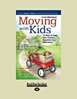 Moving with Kids: 25 Ways to Ease Your Family's Transition to a New Home (Easyread Large Edition)