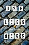 Uselessness: A Novel
