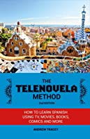 The Telenovela Method, 2nd Edition: How to Learn Spanish Using TV, Movies, Books, Comics, And More