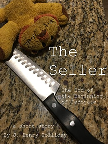 The Seller: A Story of Justice and Pedogate  by  J. Henry Holliday