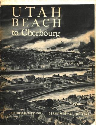 UTAH BEACH to Cherbourg (6 June-27 June 1944)