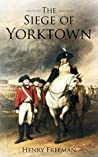 Siege of Yorktown: The Last Major Land Battle of the American Revolutionary War (Battle of Yorktown - Surrender at Yorktown - Siege of Little York)