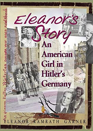 Eleanor's Story: An American Girl in Hitler's Germany by Eleanor