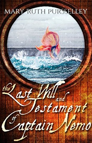 The Last Will and Testament of Captain Nemo by Mary Ruth Pursselley
