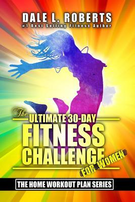 The Ultimate 30-Day Fitness Challenge for Women Dale L Roberts