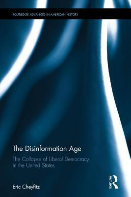 The Disinformation Age The Collapse of Liberal Democracy in the United States