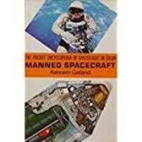 Manned Spacecraft (The Pocket Encyclopedia of Spaceflight in Colour)
