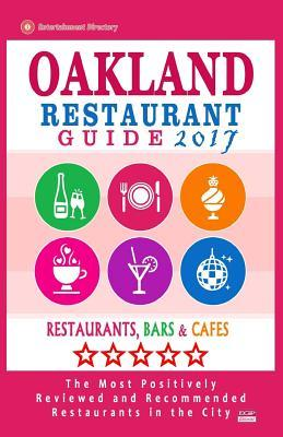 Oakland Restaurant Guide 2017: Best Rated Restaurants in Oakland, California - 500 Restaurants, Bars and Caf�s recommended for Visitors, 2017