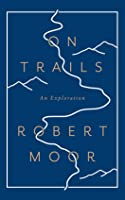 On Trails: From Anthills to the Alps, How Trails Make Sense of a Chaotic World