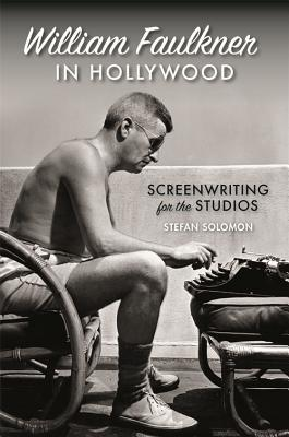 William Faulkner in Hollywood Screenwriting for the Studios