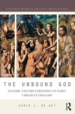 The Unbound God Slavery and the Formation of Early Christian Thought
